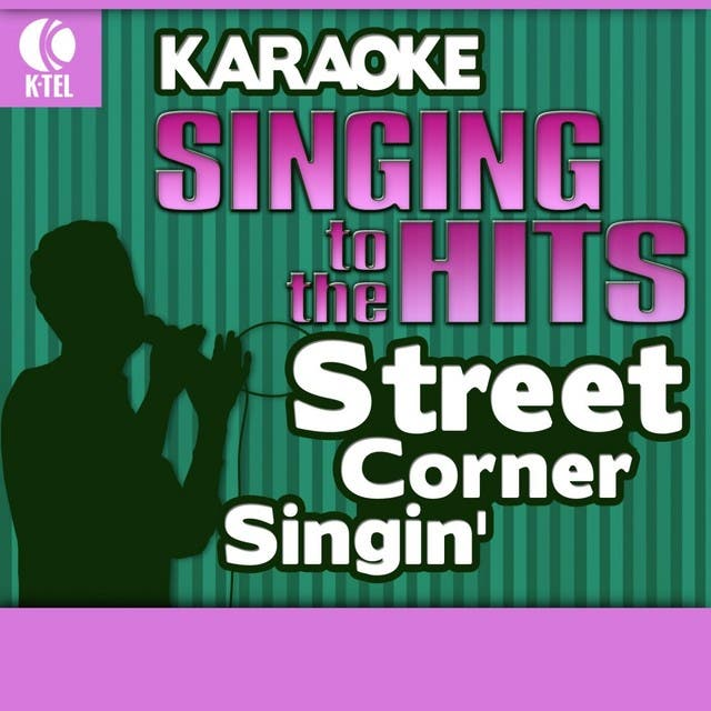 Karaoke: Street Corner Singin' - Singing To The Hits