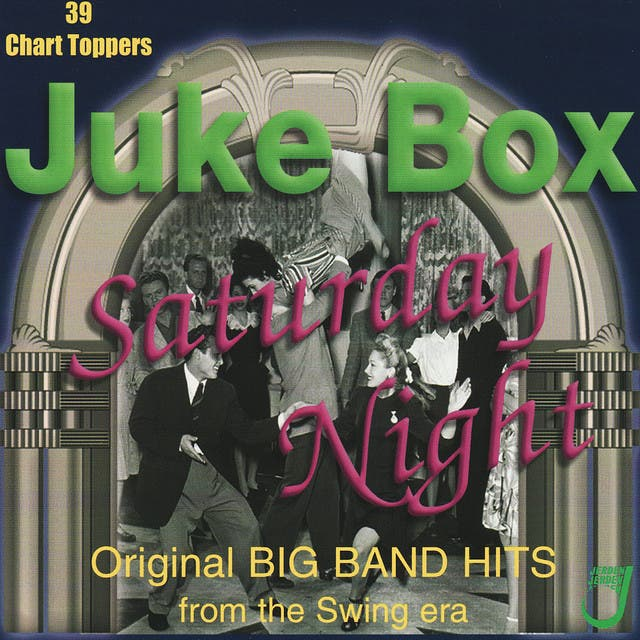 Juke Box Saturday Night - Original Big Band Hits From The Swing Era