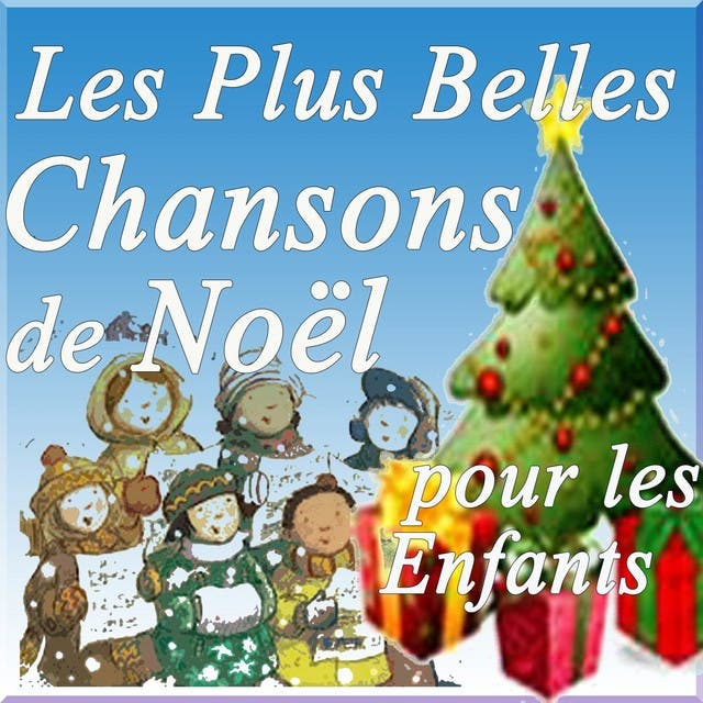 Les Plus Belles Chansons De Noël Pour Les Enfants (100 Chants Original Recording Remastérisés)