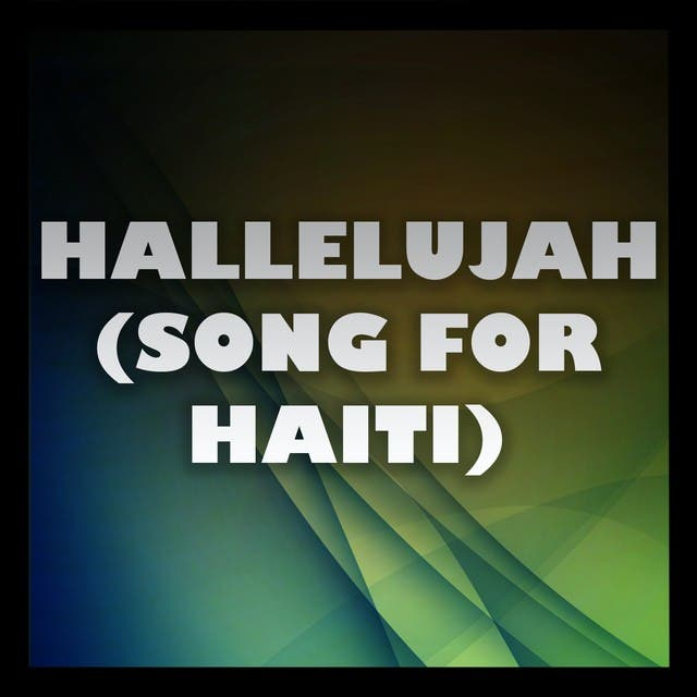 Hallelujah (Song For Haiti) (A Tribute To Justin Timberlake And Matt Morris)