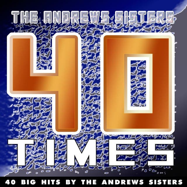 40 Times (40 Big Hits By The Andrews Sisters)