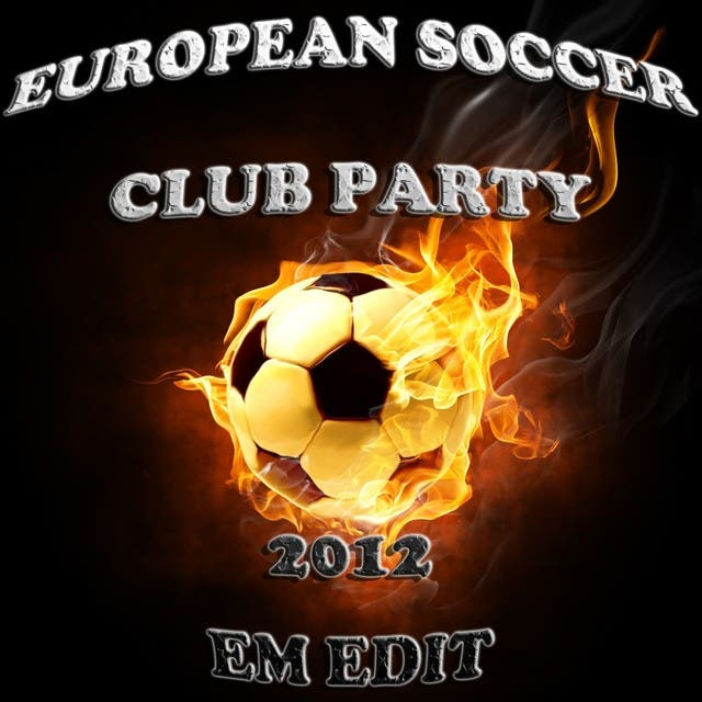 European Soccer Club Party 2012, Em Fussball Edit (The Ultimate Mixture Of Electro, House, Minimal And Club Groovers)
