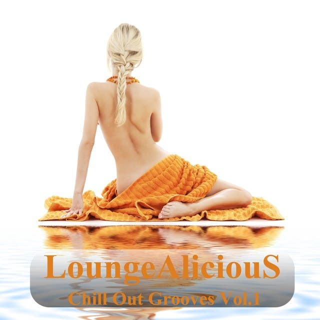 LoungeAliciouS Chill Out Grooves, Vol. 1 (A Mindfloating Voyage Into Relaxation)
