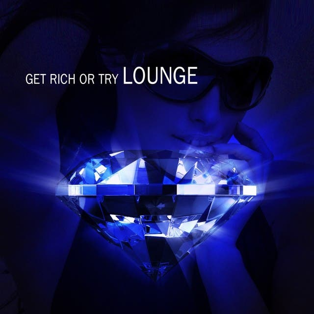 Get Rich Or Try Lounge