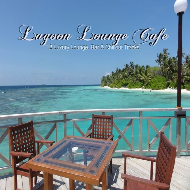 Lagoon Lounge Cafe (12 Luxury Lounge, Bar & Chillout Tracks)