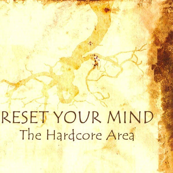 Reset Your Mind - The Hardcore Area