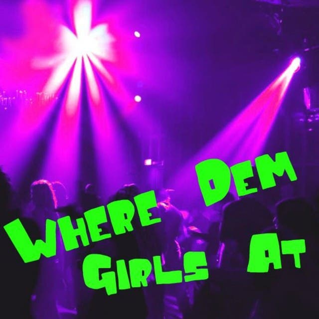 Where Dem Girls At