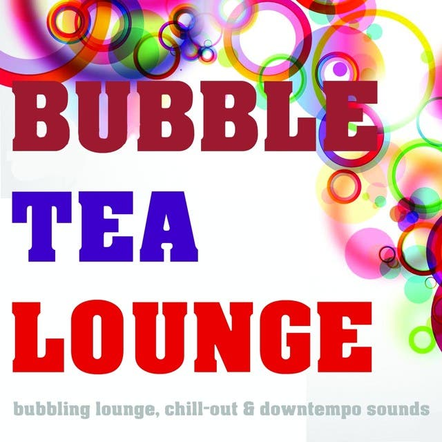 Bubble Tea Lounge (Bubbling Lounge, Chill-Out & Downtempo Sounds)