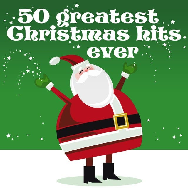 50 Greatest Christmas Hits Ever (Remastered)