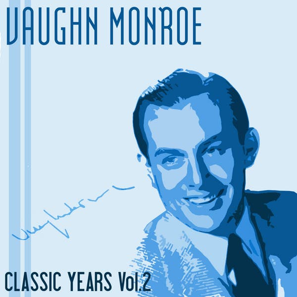 Classic Years Of Vaughn Monroe, Vol. 2