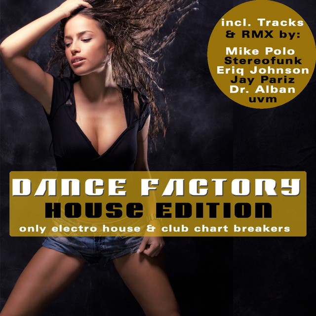 Dance Factory - House Edition - Only Electro House & Club Chart Breakers
