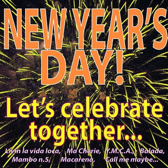 New Year's Day! Let's Celebrate Together... (Livin La Vida Loca, Ma Cherie, Y.m.c.a., Balada, Mambo N.5, Macarena, Call Me Maybe...)