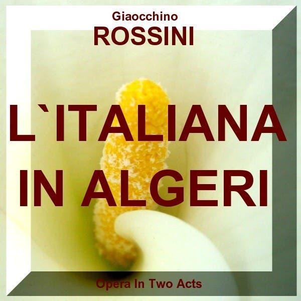 L´Italiana In Algeri-Gioacchino Rossini - Comic Opera In Two Acts