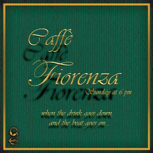 Caffè Fiorenza (Sunday At 6pm, When The Drink Goes Down And The Beat Goes On...)