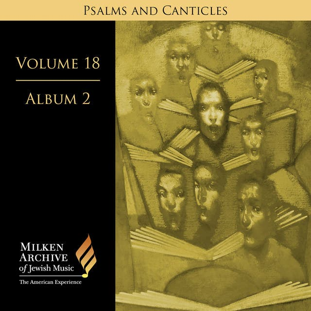 Milken Archive Volume 18, Album 2: Psalms And Canticles - Jewish Choral Art In America