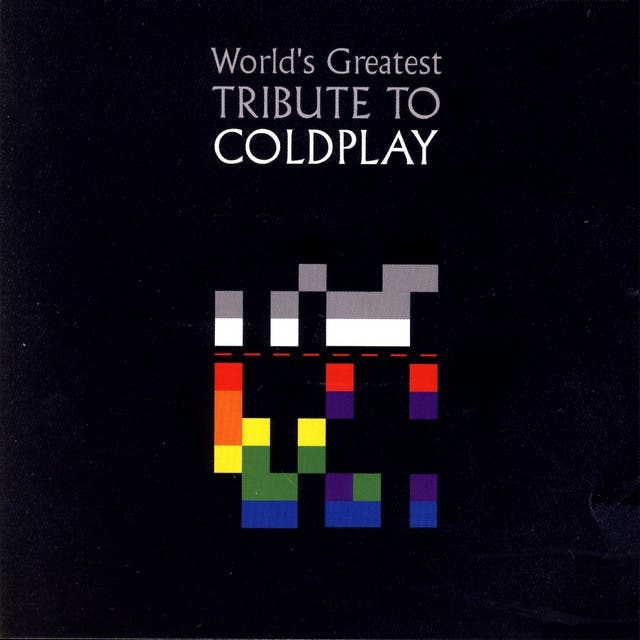 The World's Greatest Tribute To Coldplay