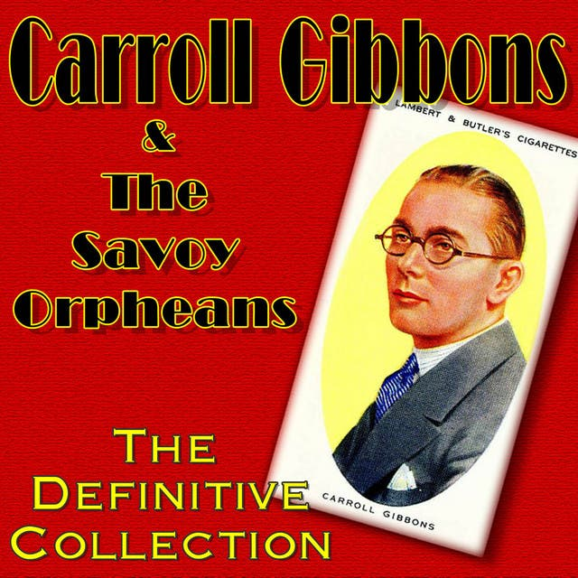 Carroll Gibbons & The Savoy Orpheans
