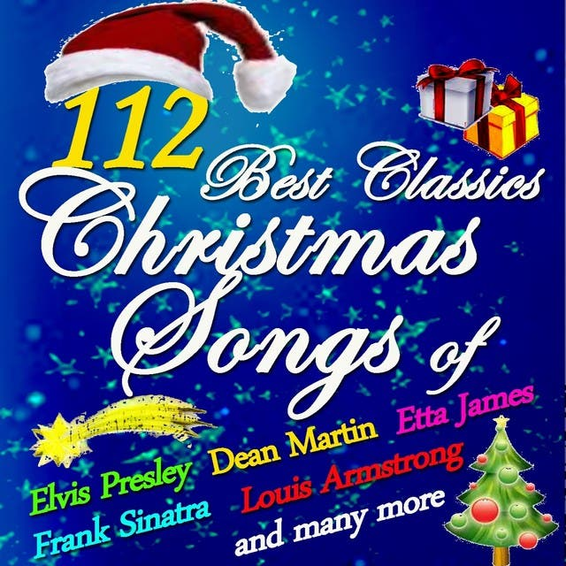 112 Best Of Classics Christmas Songs Of Frank Sinatra, Etta James, Louis Armstrong, Elvis Presley, Dean Martin And Many More