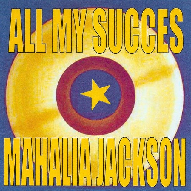 All My Succes - Mahalia Jackson