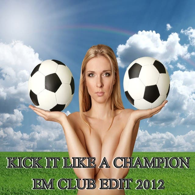 Kick It Like A Champion, Em Club Edit 2012 (33 Great Soccer Fussball House, Electro And Club Player)
