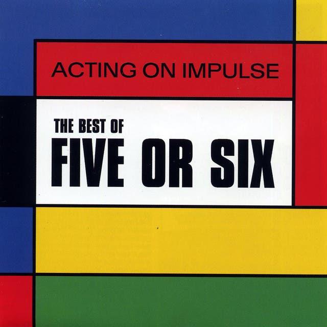 Five Or Six