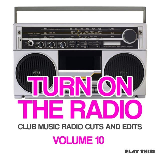 Turn On The Radio, Vol. 10 (Club Music Radio Cuts And Edits)