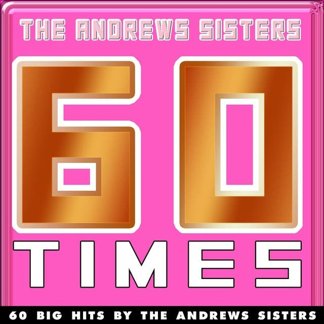 60 Times (60 Big Hits By The Andrews Sisters)