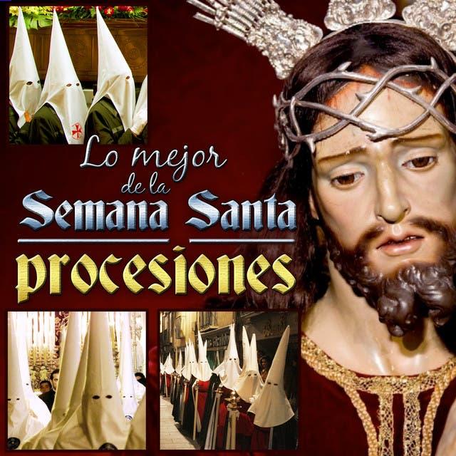 Lo Mejor De La Semana Santa. Procesiones