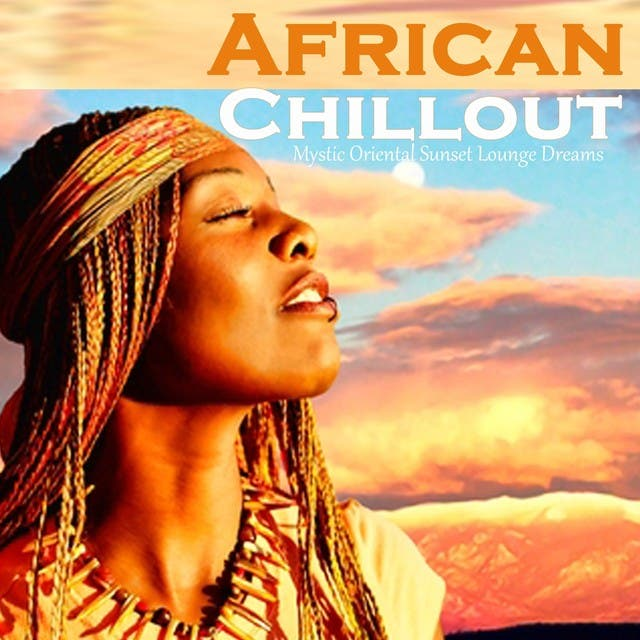African Chillout: Mystic Oriental Sunset Lounge Dreams