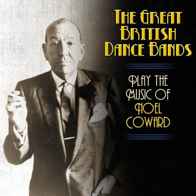 The Great British Dance Bands Play The Music Of Noel Coward