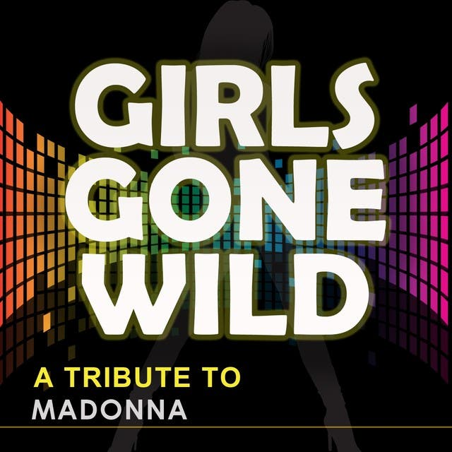 Girls Gone Wild (Originally Performed By Madonna)