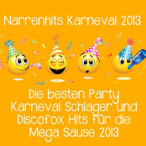 Narrenhits Karneval 2013 - Die Besten Party Karneval Schlager Und Discofox Hits Für Die Mega Sause 2013