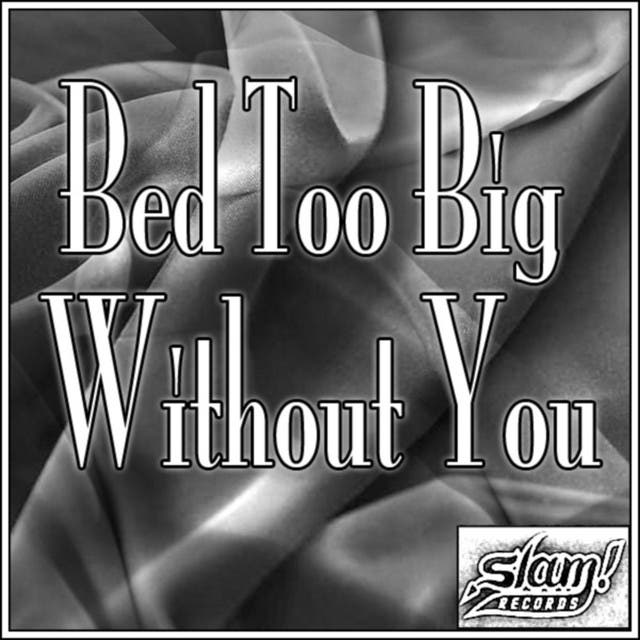 Bed Too Big Without You