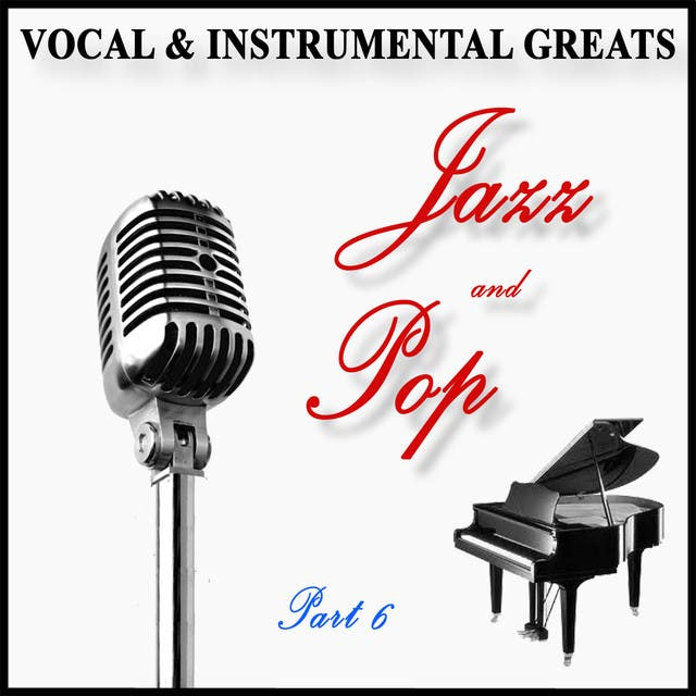 Vocal And Instrumental Greats - Part 6 - Jazz And Pop