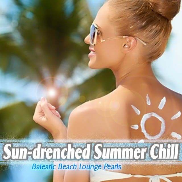 Sun-drenched Summer Chill (Balearic Beach Lounge Pearls)