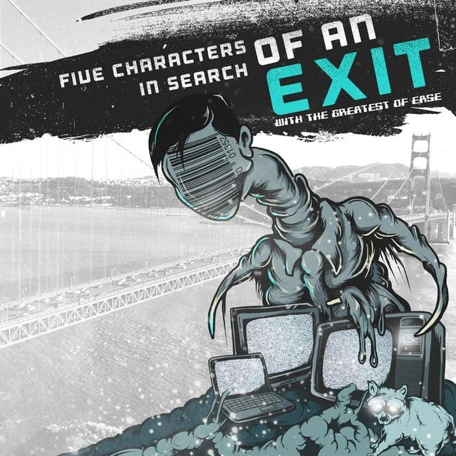 Five Characters In Search Of An Exit