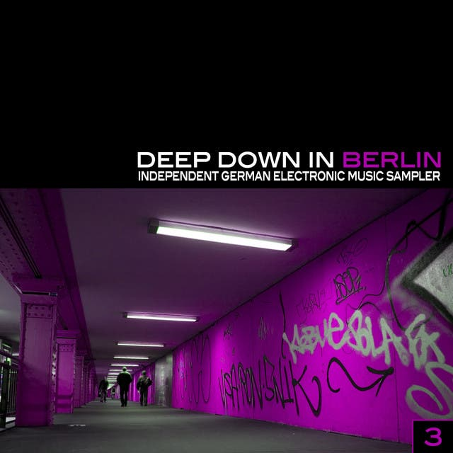Deep Down In Berlin 3 - Independent German Electronic Music Sampler
