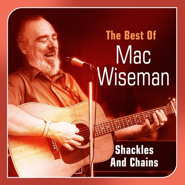 Shackles And Chains - The Best Of Mac Wiseman