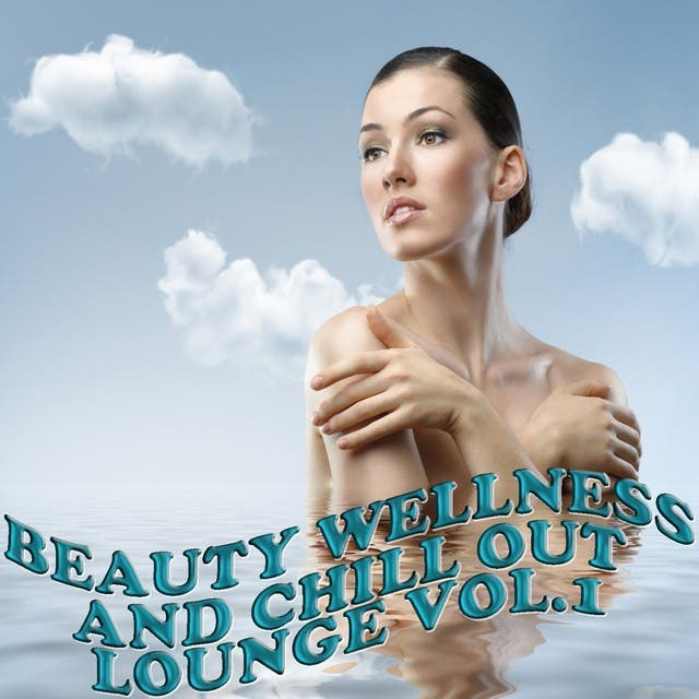 Beauty Wellness And Chill Out Lounge, Vol. 1 (Musical Health Recoveries)