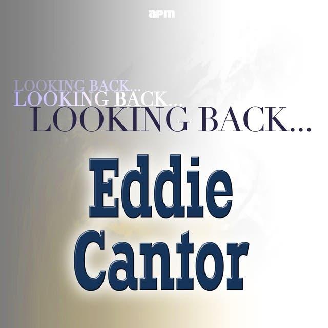 Looking Back....Eddie Cantor