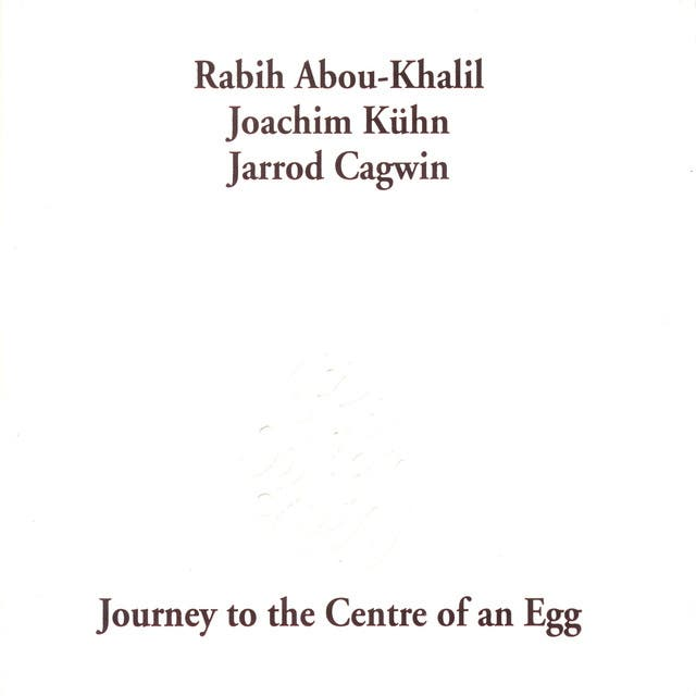 Abou-Khalil, Rabih: Journey To The Center Of An Egg