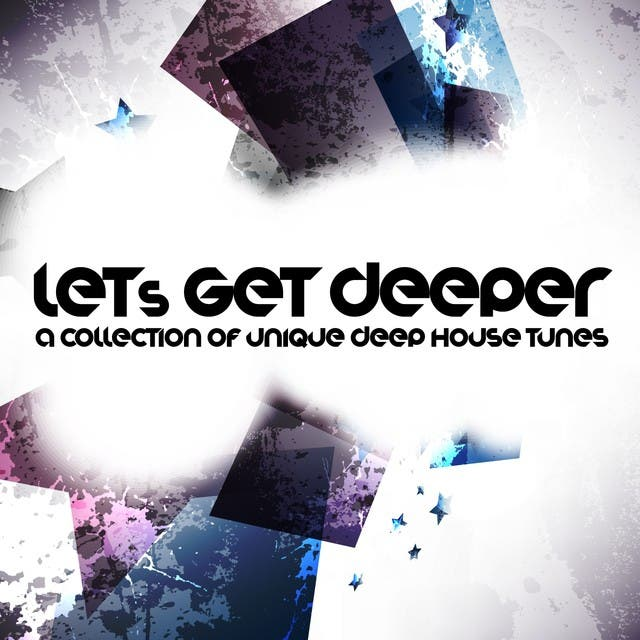 Let's Get Deeper (A Collection Of Unique Deep House Tunes, Vol. 1)