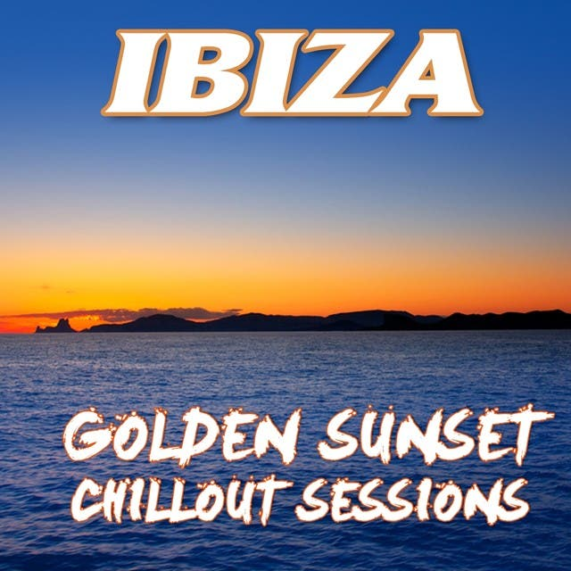 Ibiza Golden Sunset Chillout Sessions - 33 Pure Balearic Island Lounge Tracks