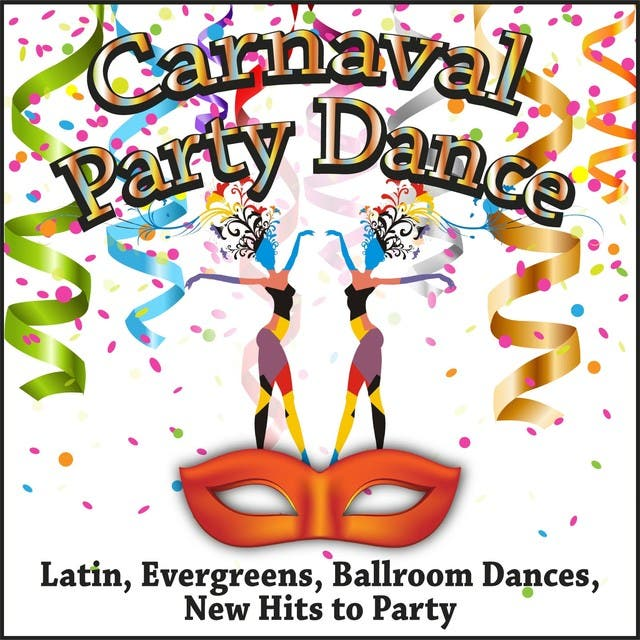 Carnaval Party Dance (Latin, Evergreens, Ballroom Dances, New Hits To Party)