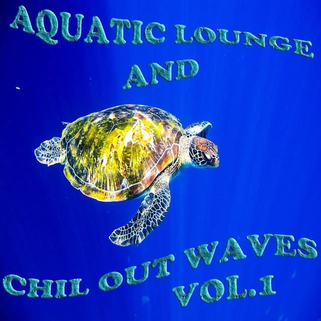Aquatic Lounge And Chill Out Waves, Vol. 1 (Oceanic Downbeat Grooves)