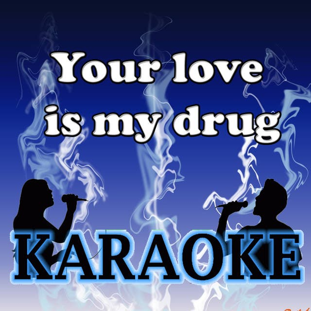 Your Love Is My Drug Karaoke