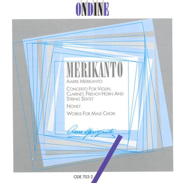 Merikanto, A.: Concerto For Violin, Clarinet, Horn And String Sextet / Nonet / Works For Male Chorus