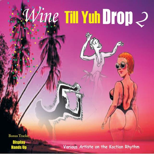 Wine Till Yuh Drop 2