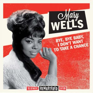 Mary Wells - Bye. Bye Baby, I don't want to take a chance